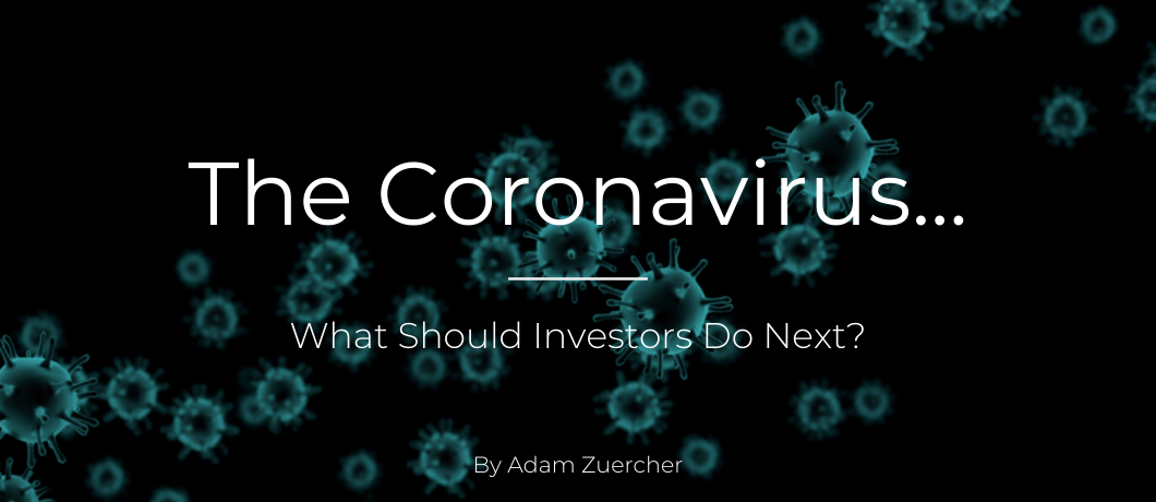 The Coronavirus…What Should Investors Do Next?
