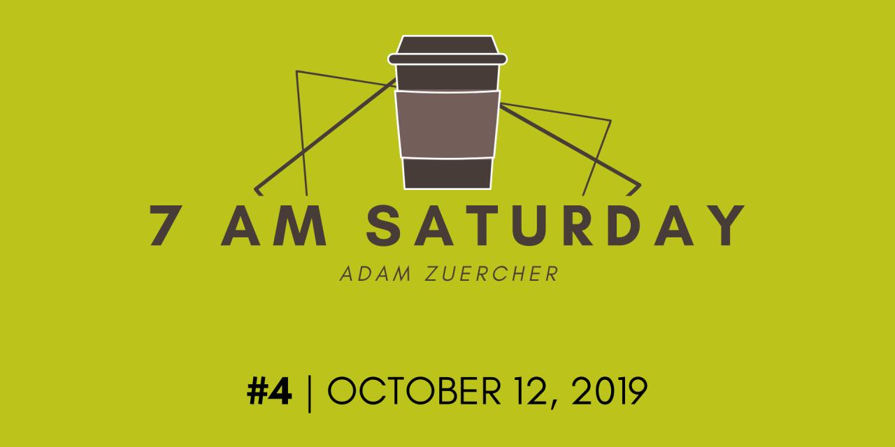 7am Saturday #4 – October 12, 2019