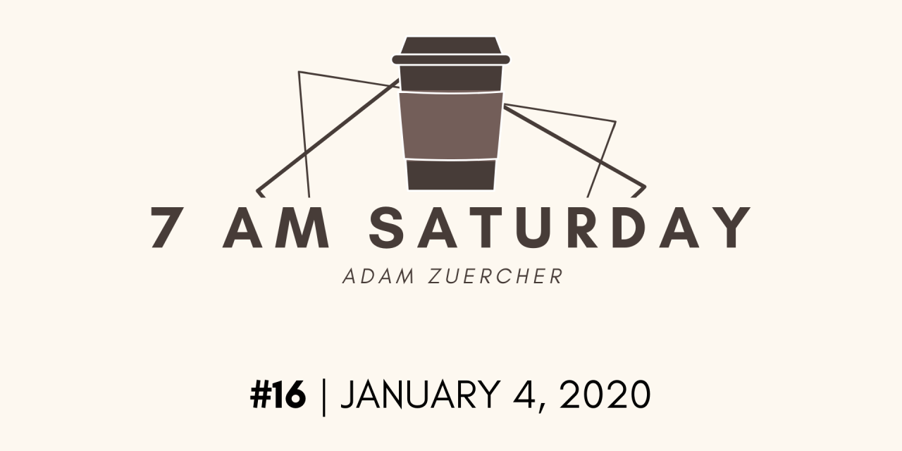 7am Saturday #16 – January 4, 2020