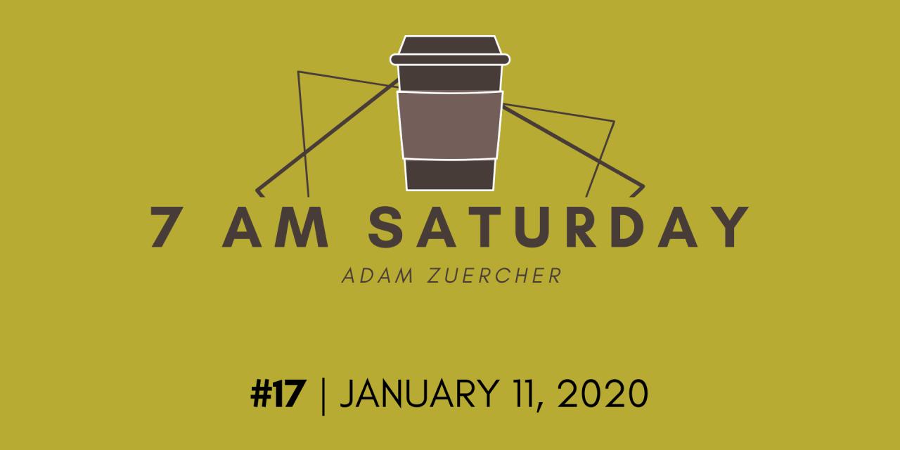 7am Saturday #17 – January 11, 2020