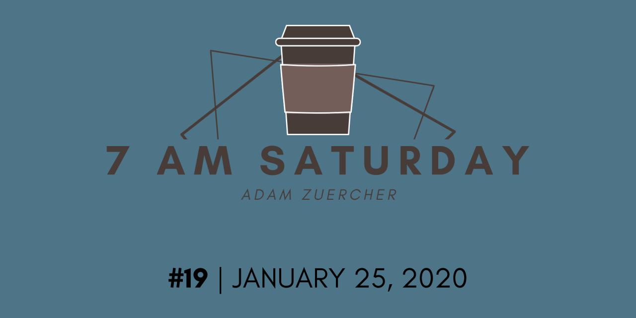 7am Saturday #19 – January 25, 2020