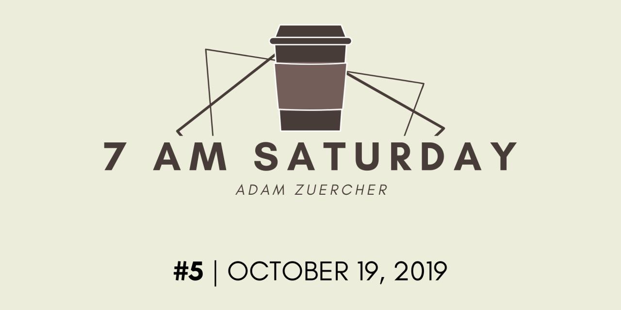 7am Saturday #5 – October 19, 2019