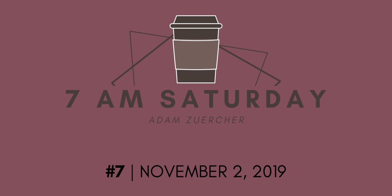 7am Saturday #7 – November 2, 2019