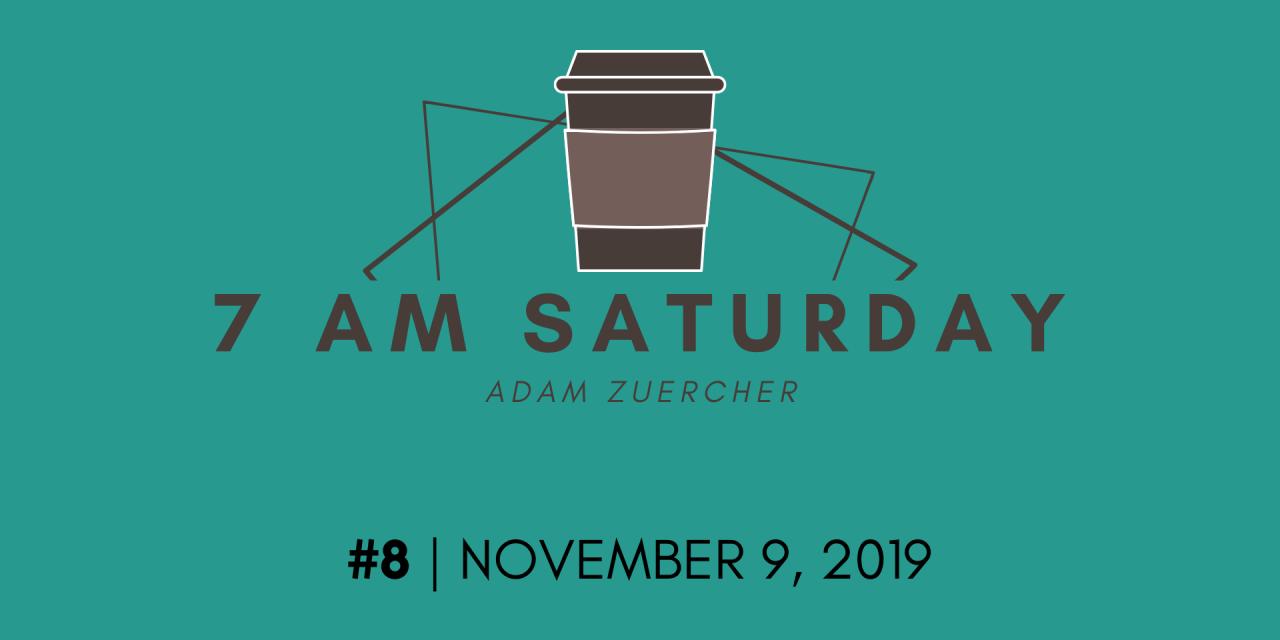 7am Saturday #8 – November 9, 2019