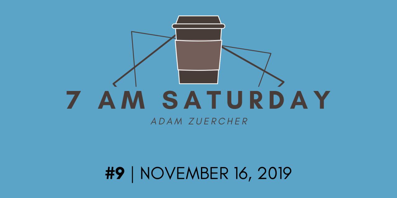 7am Saturday #9 – November 16, 2019