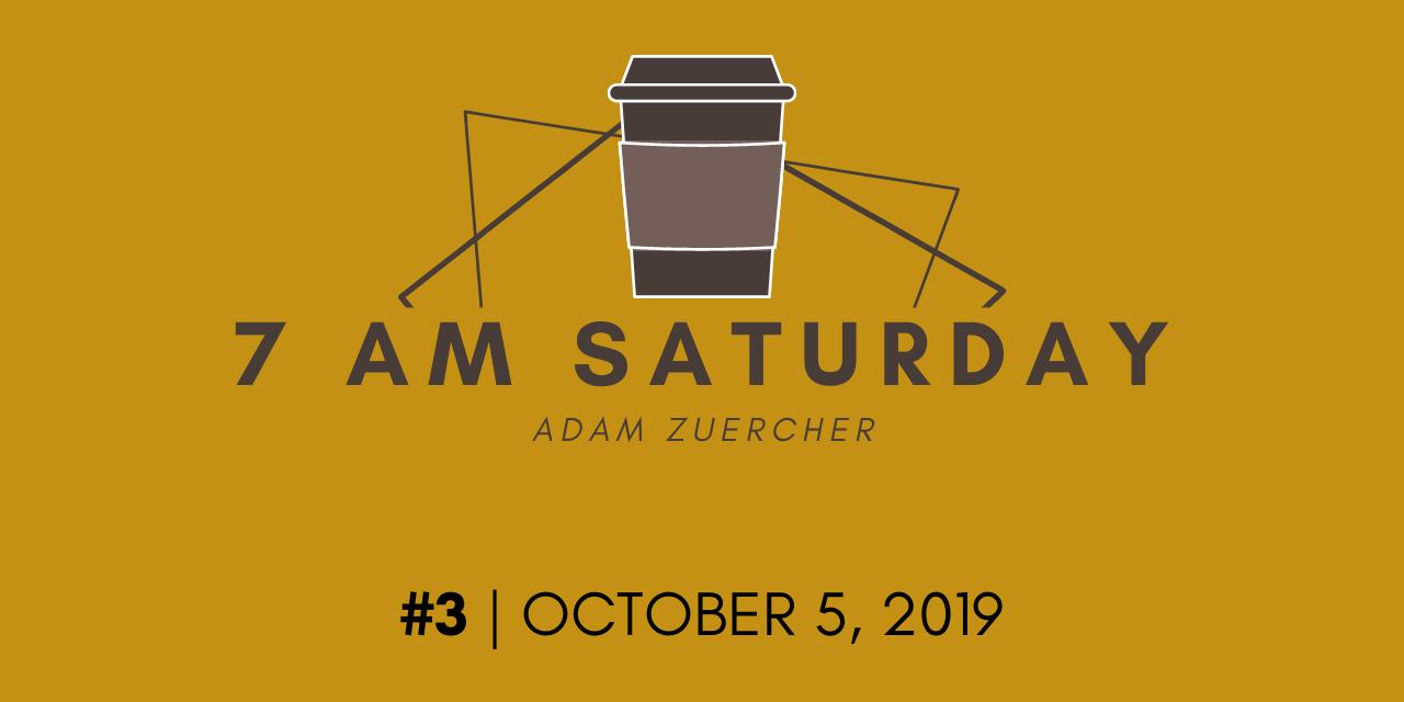 7am Saturday #3 – Final Quarter of 2019