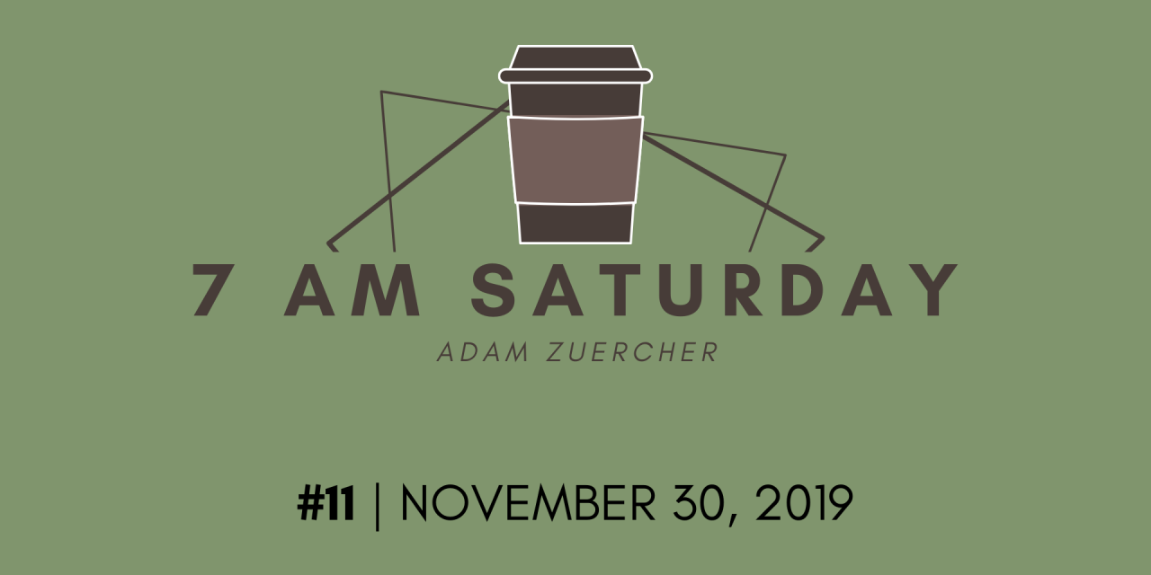 7am Saturday #11 – November 30, 2019