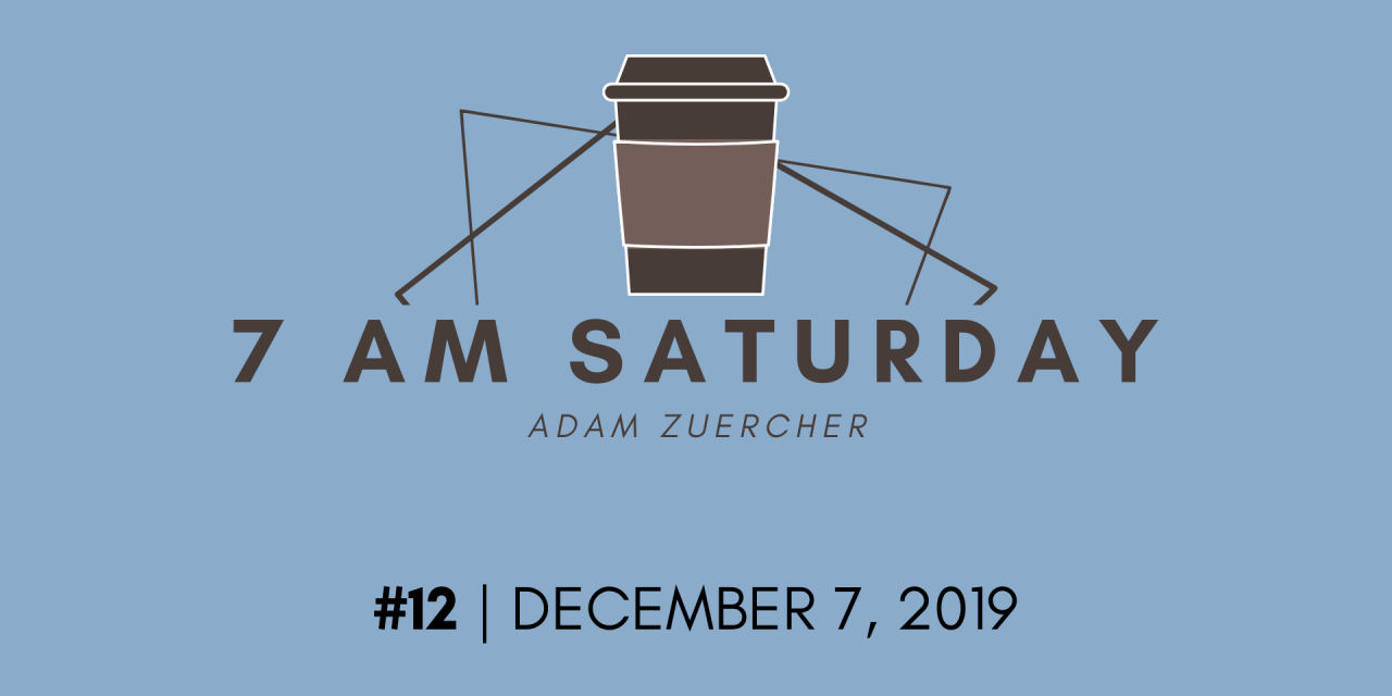 7am Saturday #12 – December 7, 2019