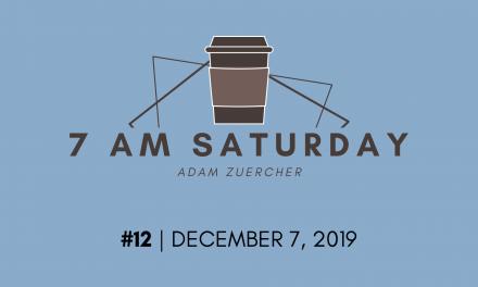 7am Saturday #12 – December 7, 2019